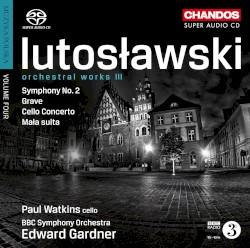 Orchestral Works 3: Symphony no. 2 / Grave / Cello Concerto / Mala suita by Witold Lutosławski ;   Paul Watkins ,   BBC Symphony Orchestra ,   Edward Gardner